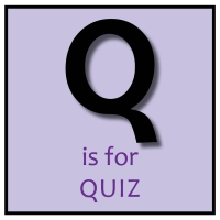 Q is for Quiz